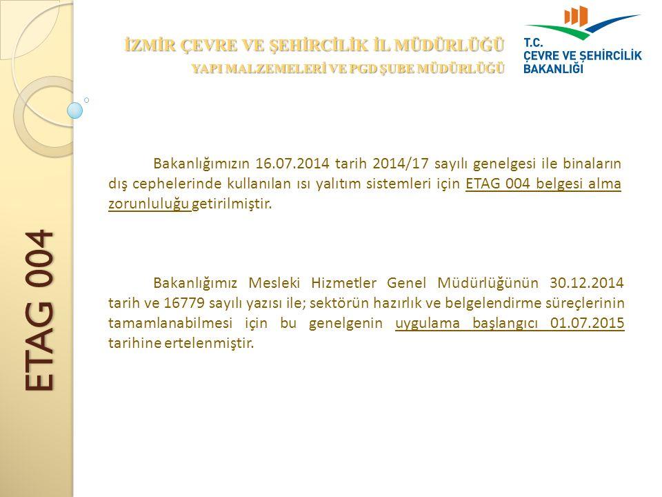 ETAG 004 İZMİR ÇEVRE VE ŞEHİRCİLİK İL MÜDÜRLÜĞÜ YAPI MALZEMELERİ VE PGD ŞUBE MÜDÜRLÜĞÜ Bakanlığımızın 16.07.2014 tarih 2014/17 sayılı genelgesi ile binaların dış cephelerinde kullanılan ısı yalıtım sistemleri için ETAG 004 belgesi alma zorunluluğu getirilmiştir.