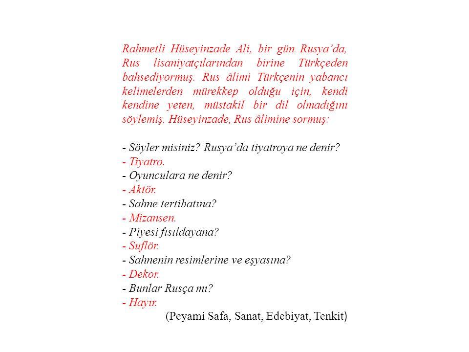 Rahmetli Hüseyinzade Ali, bir gün Rusya'da, Rus lisaniyatçılarından birine Türkçeden bahsediyormuş. Rus âlimi Türkçenin yabancı kelimelerden mürekkep