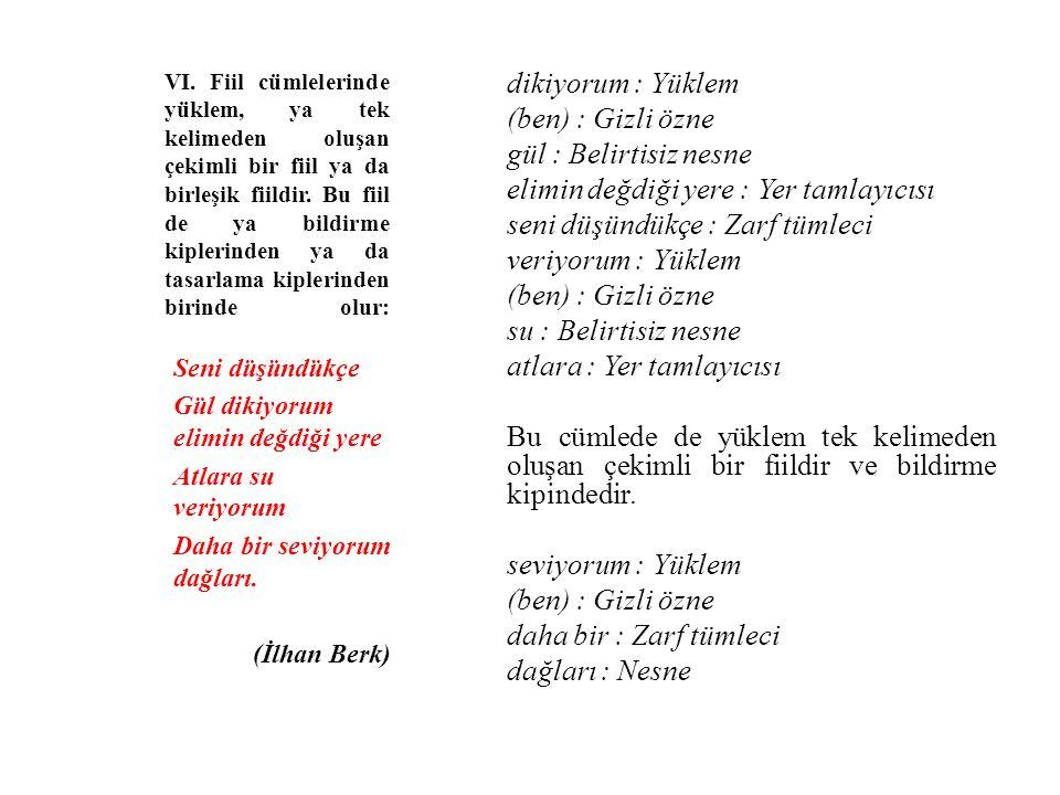 VI. Fiil cümlelerinde yüklem, ya tek kelimeden oluşan çekimli bir fiil ya da birleşik fiildir. Bu fiil de ya bildirme kiplerinden ya da tasarlama kipl