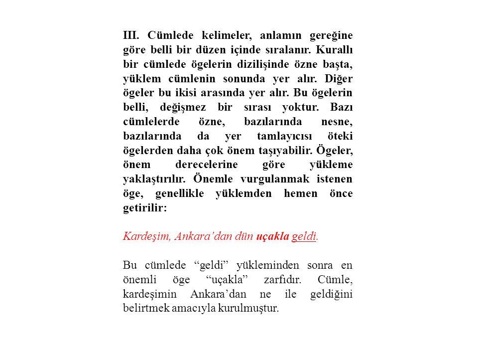 III. Cümlede kelimeler, anlamın gereğine göre belli bir düzen içinde sıralanır. Kurallı bir cümlede ögelerin dizilişinde özne başta, yüklem cümlenin s