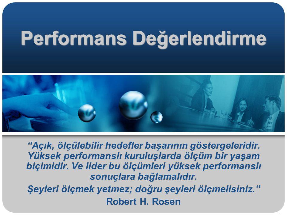 """Performans Değerlendirme """"Açık, ölçülebilir hedefler başarının göstergeleridir. Yüksek performanslı kuruluşlarda ölçüm bir yaşam biçimidir. Ve lider b"""