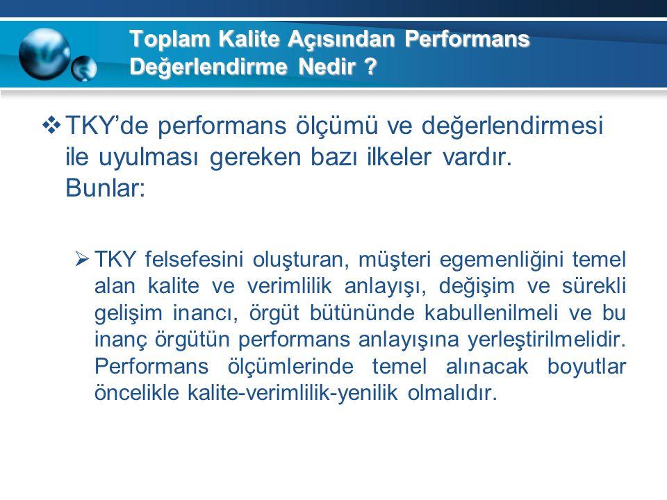 Toplam Kalite Açısından Performans Değerlendirme Nedir ?  TKY'de performans ölçümü ve değerlendirmesi ile uyulması gereken bazı ilkeler vardır. Bunla