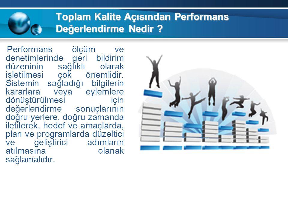 Toplam Kalite Açısından Performans Değerlendirme Nedir ? Performans ölçüm ve denetimlerinde geri bildirim düzeninin sağlıklı olarak işletilmesi çok ön