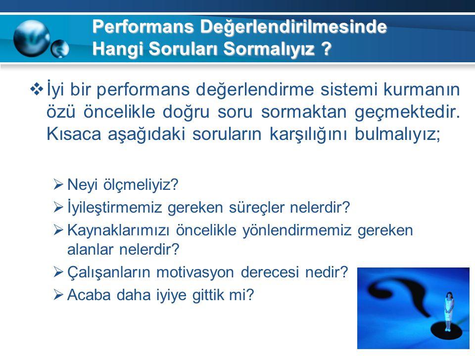Performans Değerlendirilmesinde Hangi Soruları Sormalıyız ?  İyi bir performans değerlendirme sistemi kurmanın özü öncelikle doğru soru sormaktan geç