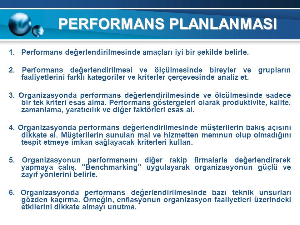 PERFORMANS PLANLANMASI 1.Performans değerlendirilmesinde amaçları iyi bir şekilde belirle. 2. Performans değerlendirilmesi ve ölçülmesinde bireyler ve