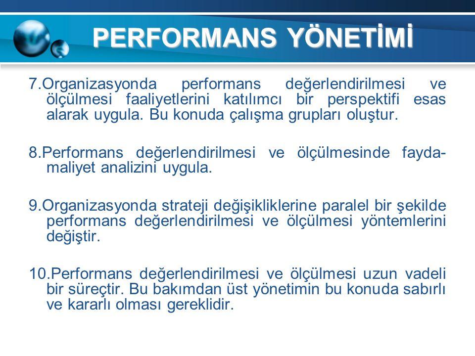 PERFORMANS YÖNETİMİ 7.Organizasyonda performans değerlendirilmesi ve ölçülmesi faaliyetlerini katılımcı bir perspektifi esas alarak uygula. Bu konuda