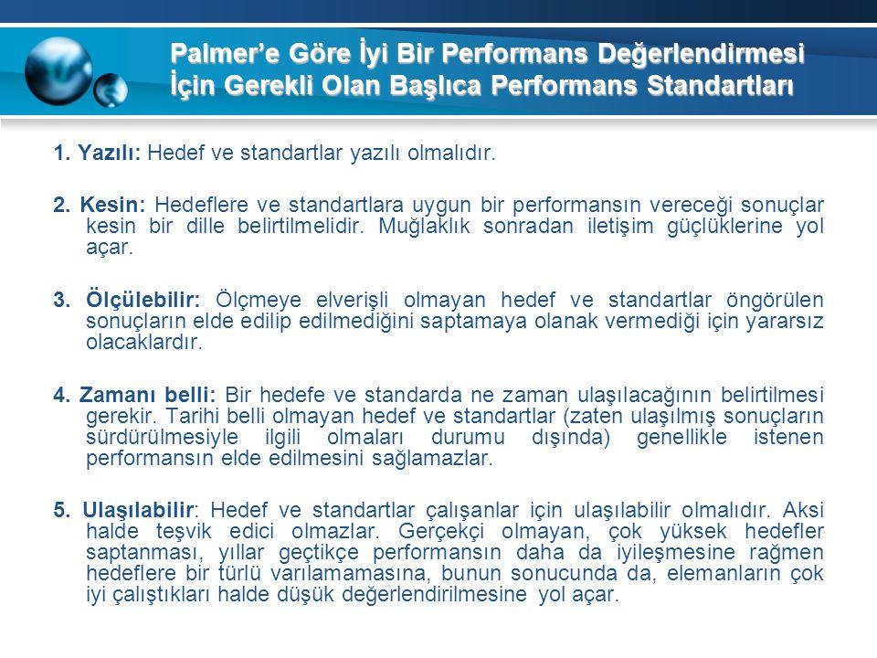 Palmer'e Göre İyi Bir Performans Değerlendirmesi İçin Gerekli Olan Başlıca Performans Standartları 1. Yazılı: Hedef ve standartlar yazılı olmalıdır. 2