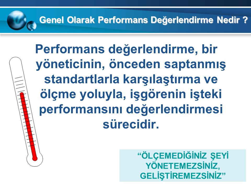 Performans değerlendirme, bir yöneticinin, önceden saptanmış standartlarla karşılaştırma ve ölçme yoluyla, işgörenin işteki performansını değerlendirm