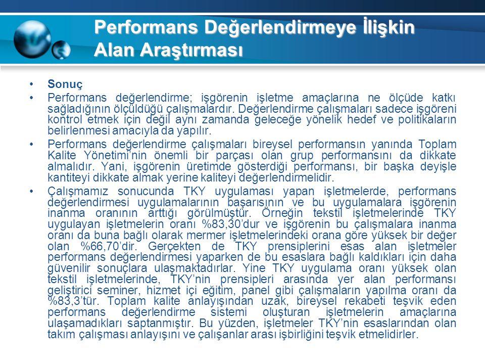 Performans Değerlendirmeye İlişkin Alan Araştırması Sonuç Performans değerlendirme; işgörenin işletme amaçlarına ne ölçüde katkı sağladığının ölçüldüğ