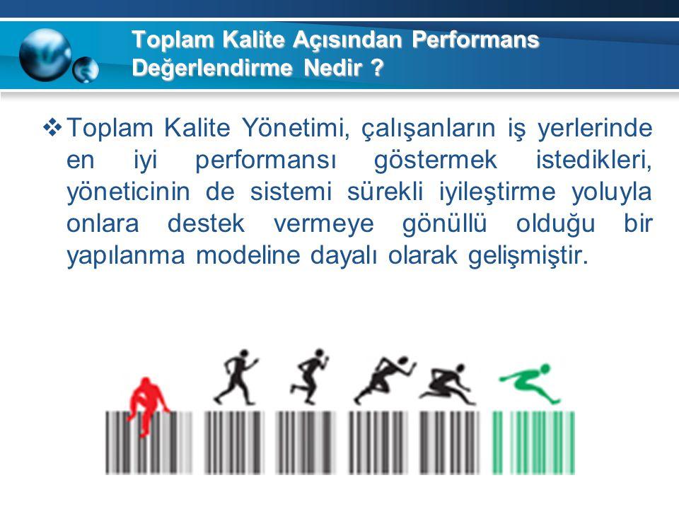 Toplam Kalite Açısından Performans Değerlendirme Nedir ?  Toplam Kalite Yönetimi, çalışanların iş yerlerinde en iyi performansı göstermek istedikleri