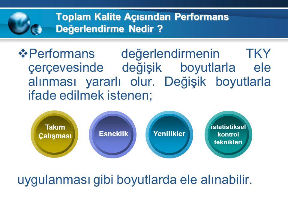 Toplam Kalite Açısından Performans Değerlendirme Nedir ?  Performans değerlendirmenin TKY çerçevesinde değişik boyutlarla ele alınması yararlı olur.