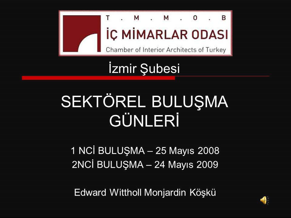 İzmir Şubesi SEKTÖREL BULUŞMA GÜNLERİ 1 NCİ BULUŞMA – 25 Mayıs 2008 2NCİ BULUŞMA – 24 Mayıs 2009 Edward Wittholl Monjardin Köşkü