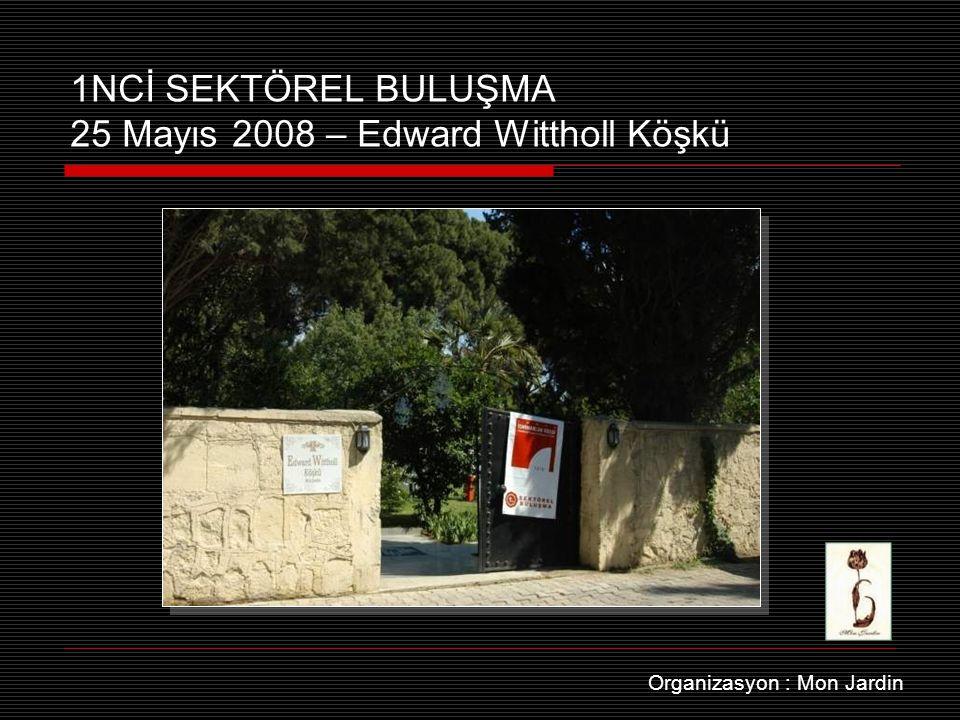 1NCİ SEKTÖREL BULUŞMA 25 Mayıs 2008 – Edward Wittholl Köşkü Organizasyon : Mon Jardin