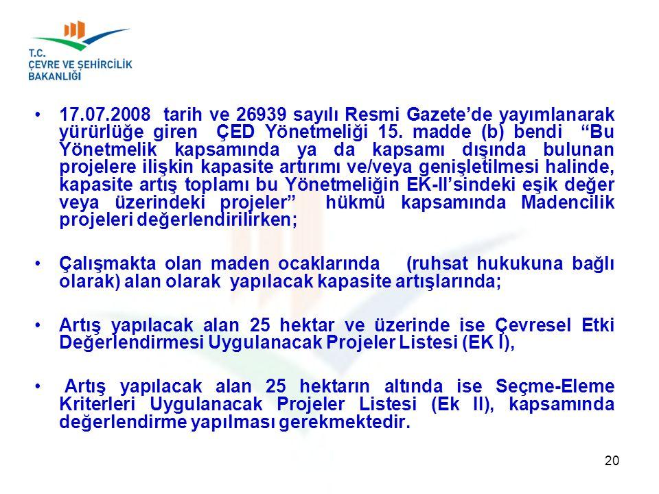 """17.07.2008 tarih ve 26939 sayılı Resmi Gazete'de yayımlanarak yürürlüğe giren ÇED Yönetmeliği 15. madde (b) bendi """"Bu Yönetmelik kapsamında ya da kaps"""