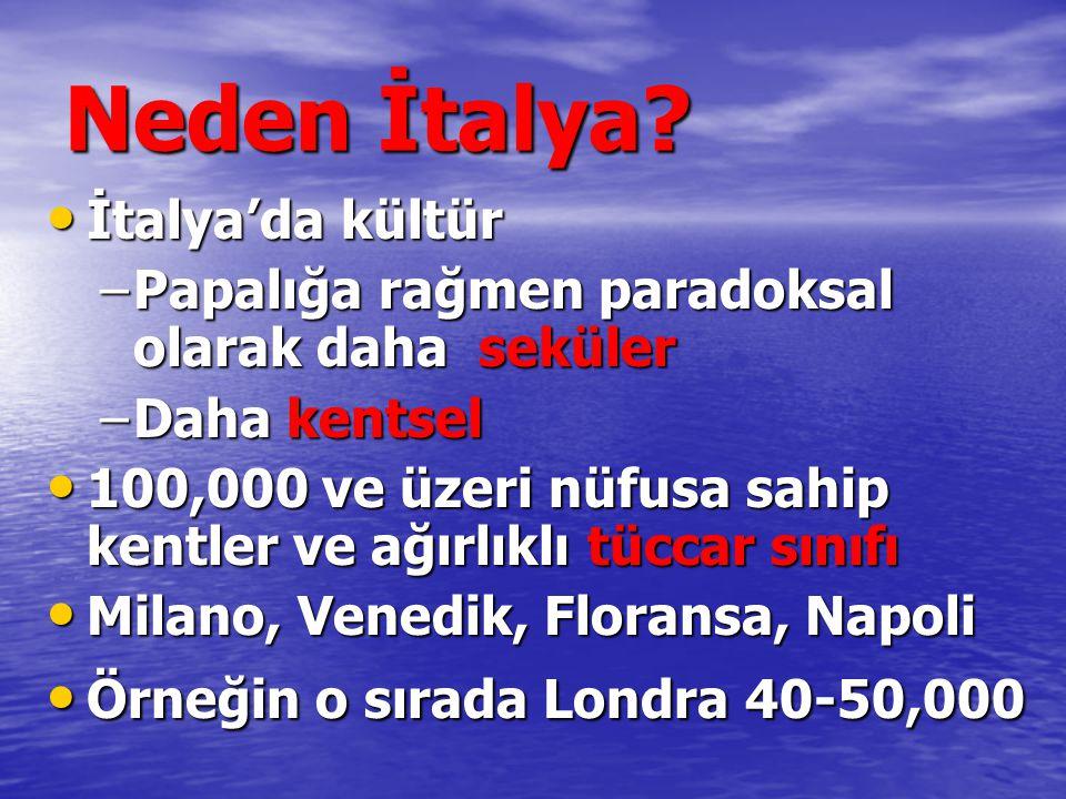 Neden İtalya? İtalya'da kültür İtalya'da kültür –Papalığa rağmen paradoksal olarak daha seküler –Daha kentsel 100,000 ve üzeri nüfusa sahip kentler ve