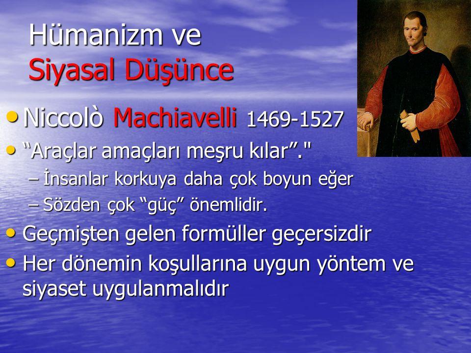 """Hümanizm ve Siyasal Düşünce Niccolò Machiavelli 1469-1527 Niccolò Machiavelli 1469-1527 """"Araçlar amaçları meşru kılar""""."""
