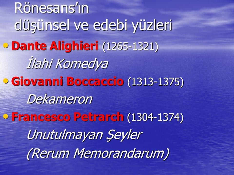 Rönesans'ın düşünsel ve edebi yüzleri Dante Alighieri (1265-1321) Dante Alighieri (1265-1321) İlahi Komedya İlahi Komedya Giovanni Boccaccio (1313-137