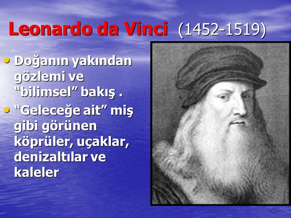 """Leonardo da Vinci (1452-1519) Leonardo da Vinci (1452-1519) Doğanın yakından gözlemi ve """"bilimsel"""" bakış. Doğanın yakından gözlemi ve """"bilimsel"""" bakış"""