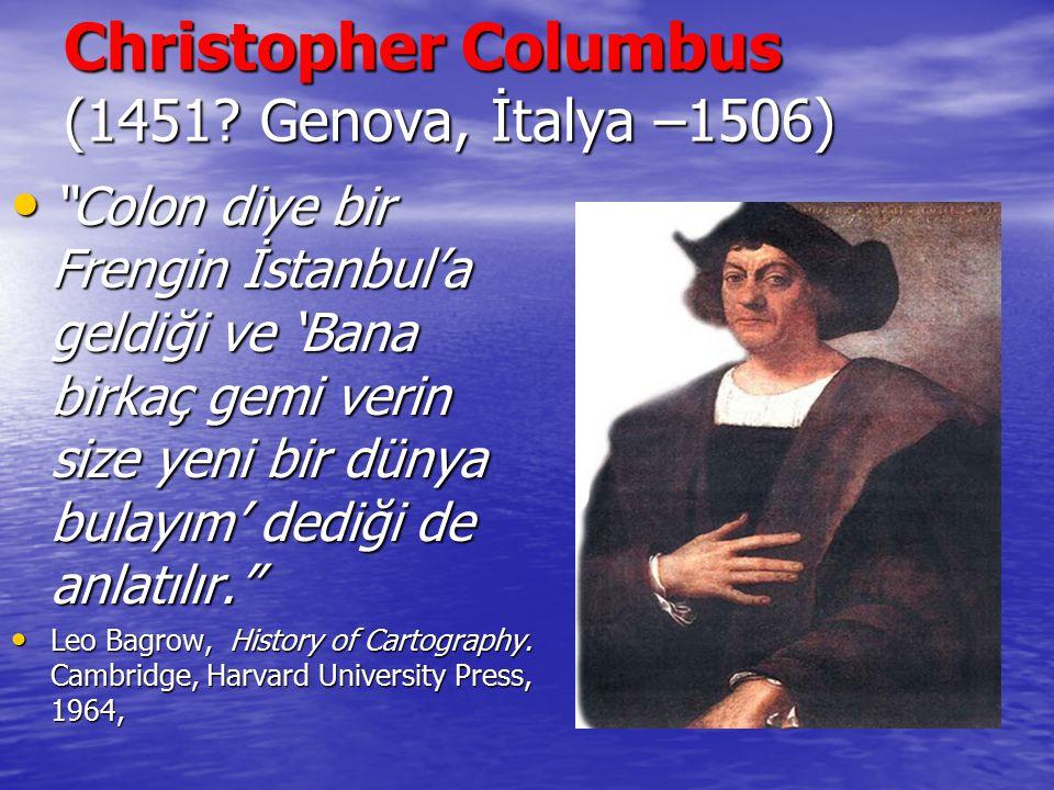"""Christopher Columbus (1451? Genova, İtalya –1506) """"Colon diye bir Frengin İstanbul'a geldiği ve 'Bana birkaç gemi verin size yeni bir dünya bulayım' d"""