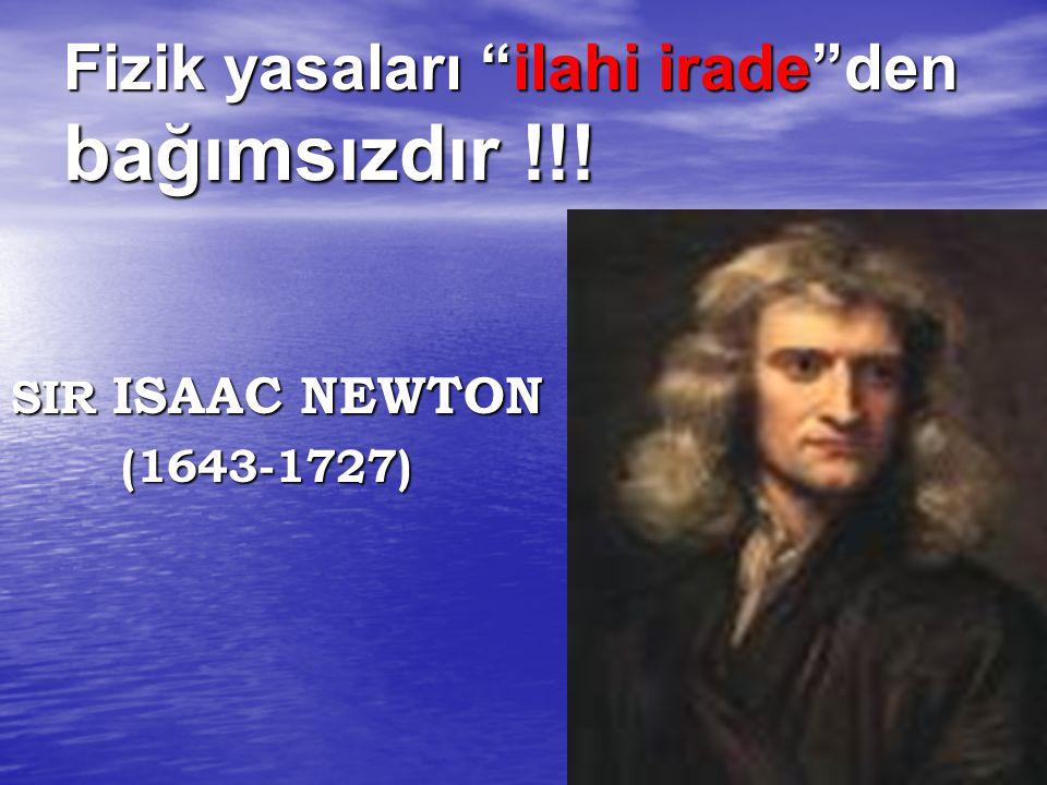 """Fizik yasaları """"ilahi irade""""den bağımsızdır !!! SIR ISAAC NEWTON (1643-1727) (1643-1727)"""