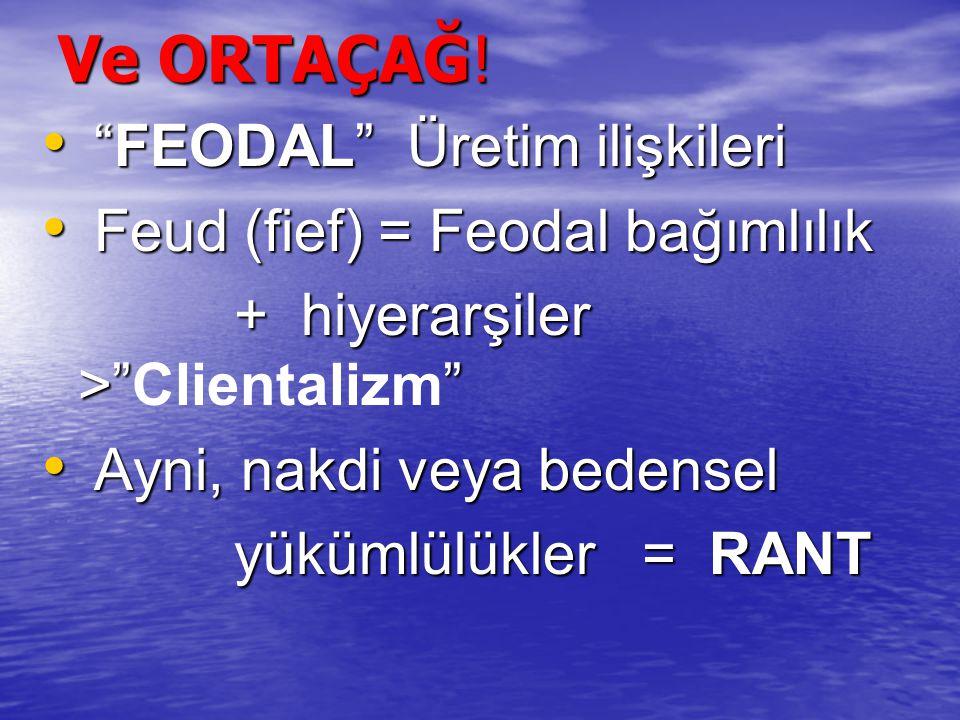 """Ve ORTAÇAĞ! """"FEODAL"""" Üretim ilişkileri """"FEODAL"""" Üretim ilişkileri Feud (fief) = Feodal bağımlılık Feud (fief) = Feodal bağımlılık + hiyerarşiler >"""""""" +"""