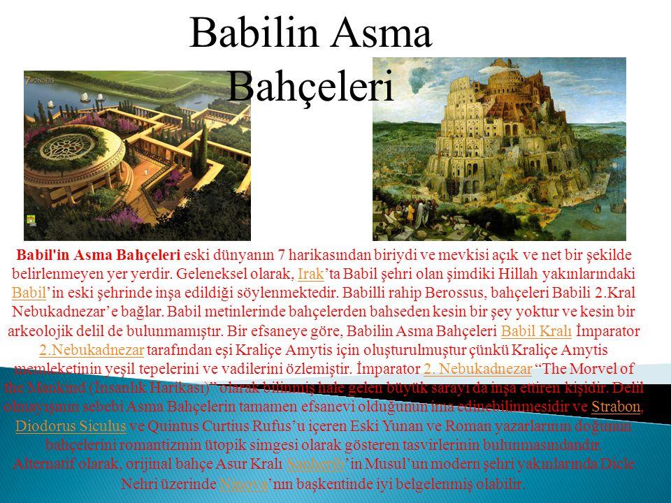 Babil'in Asma Bahçeleri eski dünyanın 7 harikasından biriydi ve mevkisi açık ve net bir şekilde belirlenmeyen yer yerdir. Geleneksel olarak, Irak'ta B