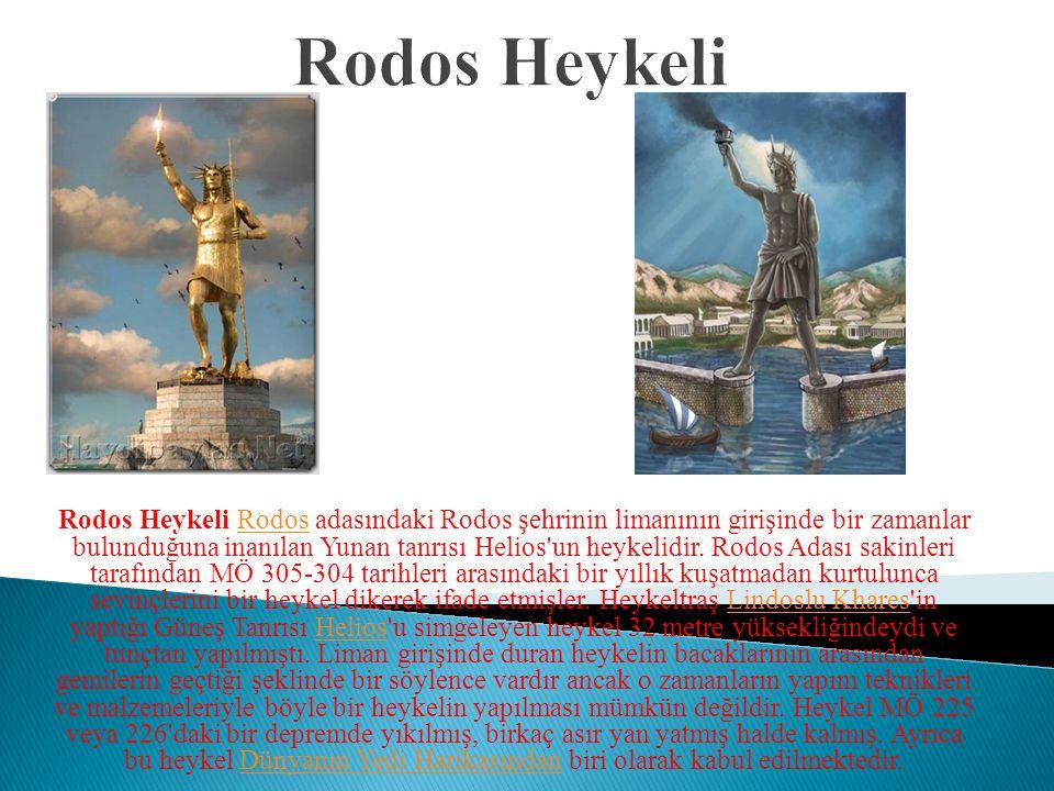 Rodos Heykeli Rodos adasındaki Rodos şehrinin limanının girişinde bir zamanlar bulunduğuna inanılan Yunan tanrısı Helios un heykelidir.