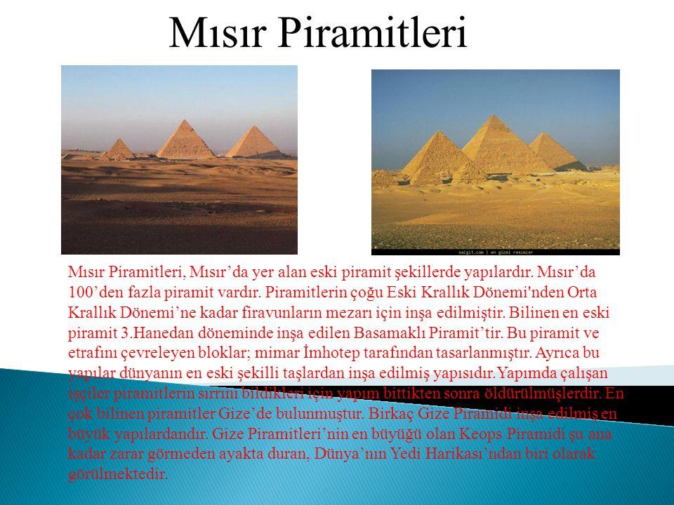 Mısır Piramitleri Mısır Piramitleri, Mısır'da yer alan eski piramit şekillerde yapılardır. Mısır'da 100'den fazla piramit vardır. Piramitlerin çoğu Es