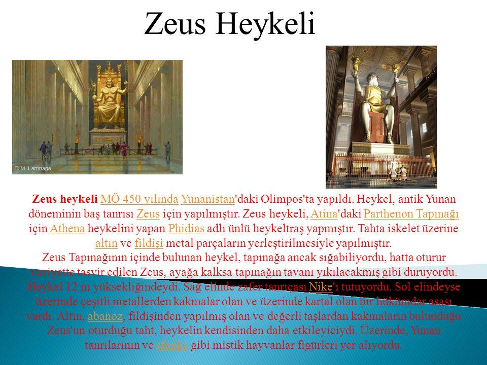 Zeus Heykeli Zeus heykeli MÖ 450 yılında Yunanistan'daki Olimpos'ta yapıldı. Heykel, antik Yunan döneminin baş tanrısı Zeus için yapılmıştır. Zeus hey