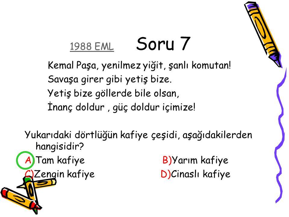 1988 EML Soru 7 Kemal Paşa, yenilmez yiğit, şanlı komutan.