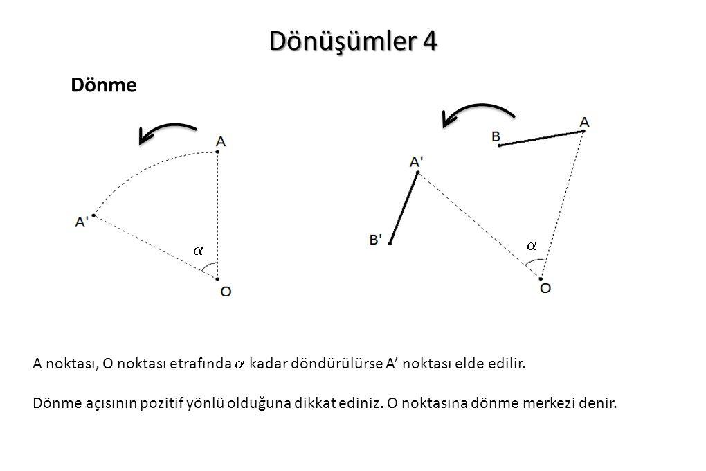 Dönüşümler 4 Dönme  A noktası, O noktası etrafında  kadar döndürülürse A' noktası elde edilir. Dönme açısının pozitif yönlü olduğuna dikkat ediniz.