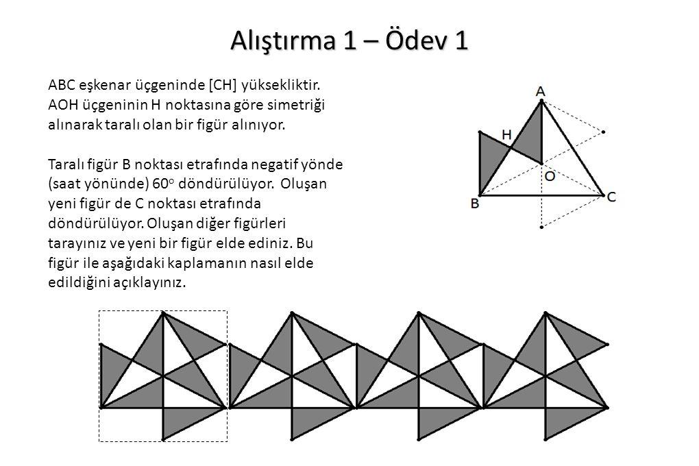 Alıştırma 1 – Ödev 1 ABC eşkenar üçgeninde [CH] yüksekliktir. AOH üçgeninin H noktasına göre simetriği alınarak taralı olan bir figür alınıyor. Taralı