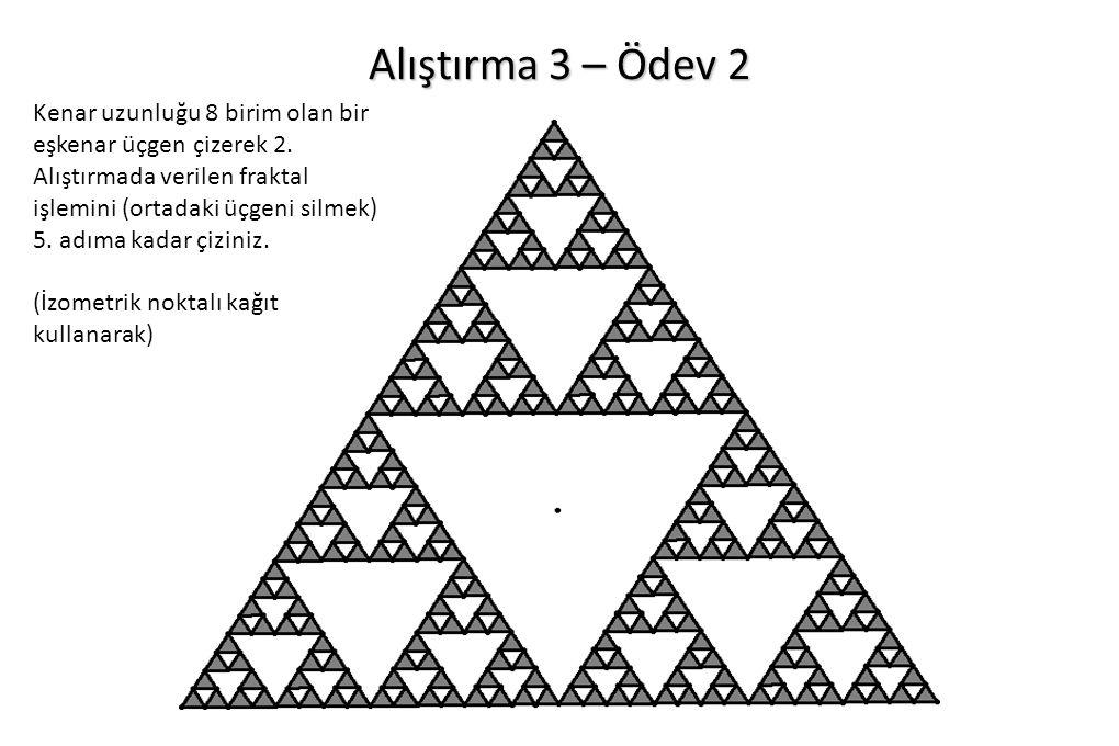 Alıştırma 3 – Ödev 2 Kenar uzunluğu 8 birim olan bir eşkenar üçgen çizerek 2. Alıştırmada verilen fraktal işlemini (ortadaki üçgeni silmek) 5. adıma k
