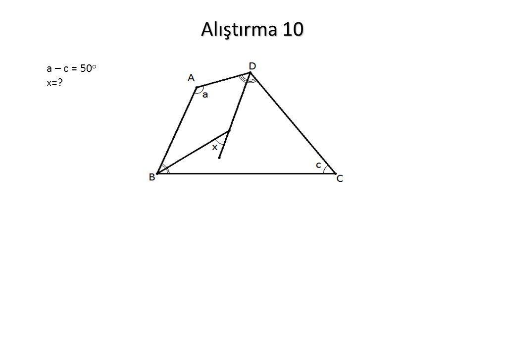 Alıştırma 10 a – c = 50 o x=?