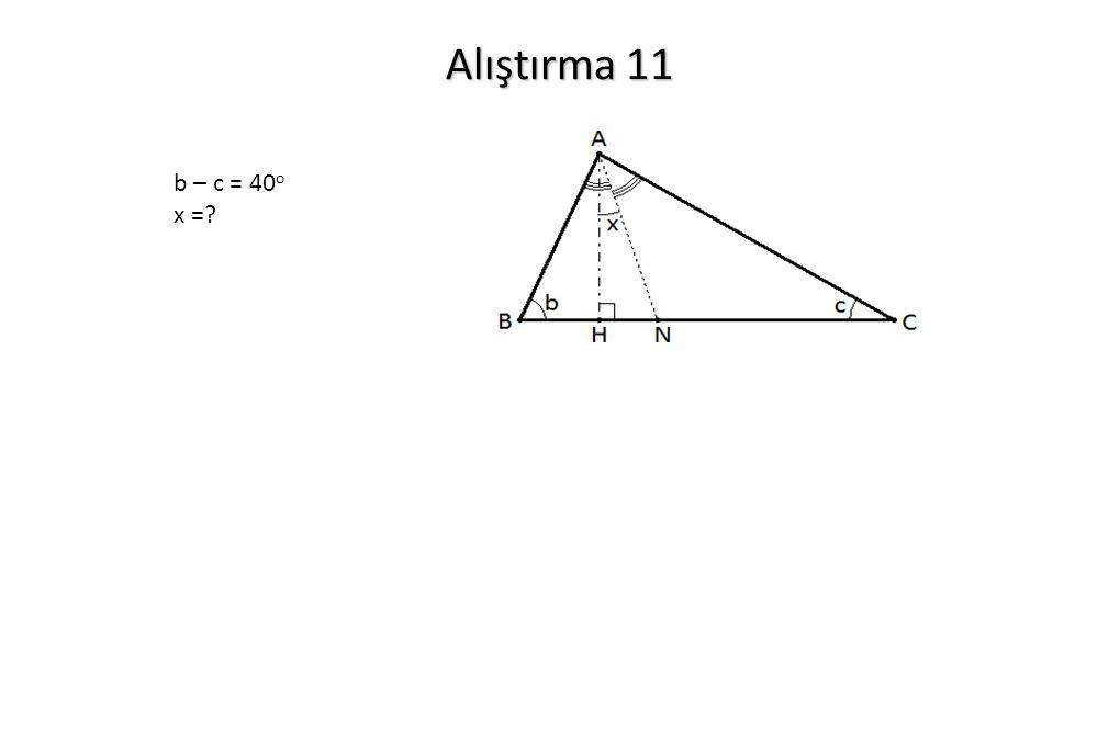 Alıştırma 11 b – c = 40 o x =?