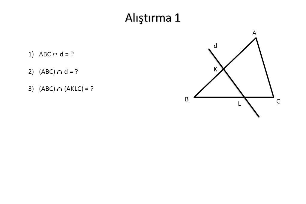 Alıştırma 1 A B C d K L 1) ABC  d = ? 2) (ABC)  d = ? 3) (ABC)  (AKLC) = ?
