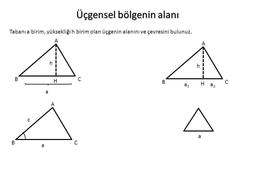 Üçgensel bölgenin alanı Tabanı a birim, yüksekliği h birim olan üçgenin alanını ve çevresini bulunuz. H h A BC a H h A BC a2a2 a1a1 A BC a c a
