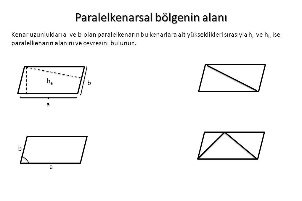 Paralelkenarsal bölgenin alanı Kenar uzunlukları a ve b olan paralelkenarın bu kenarlara ait yükseklikleri sırasıyla h a ve h b ise paralelkenarın ala