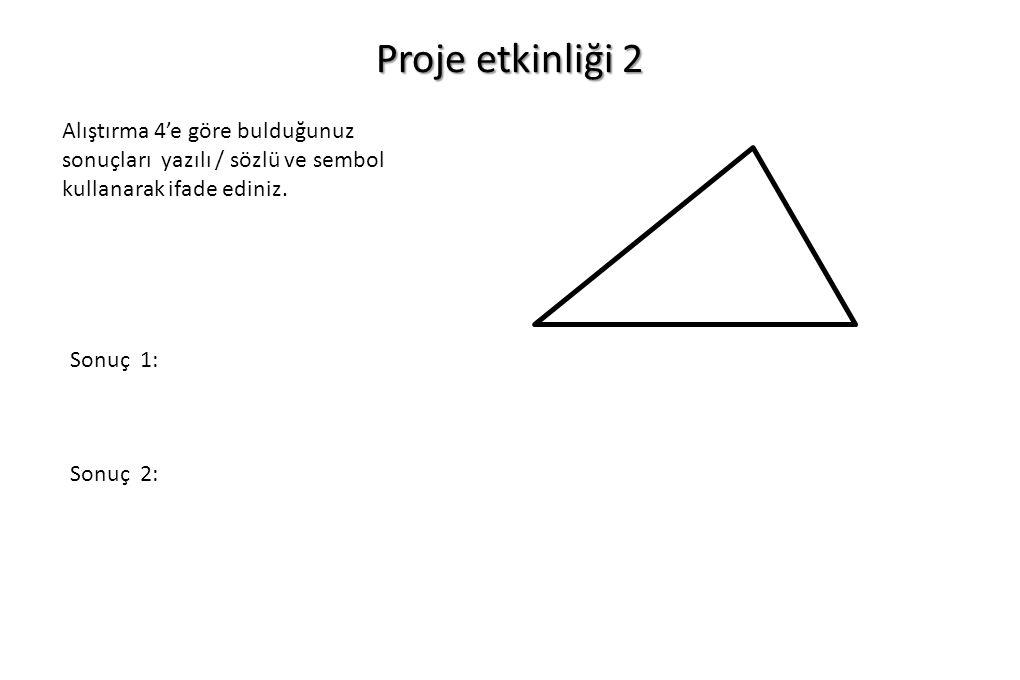 Proje ödevi 1 – İç açılar toplamı 2 – Dış açılar toplamı 3 – İki iç açının ölçüleri toplamı diğer dış açının ölçüsüne(veya açıların ölçüleri toplamına) eşittir.