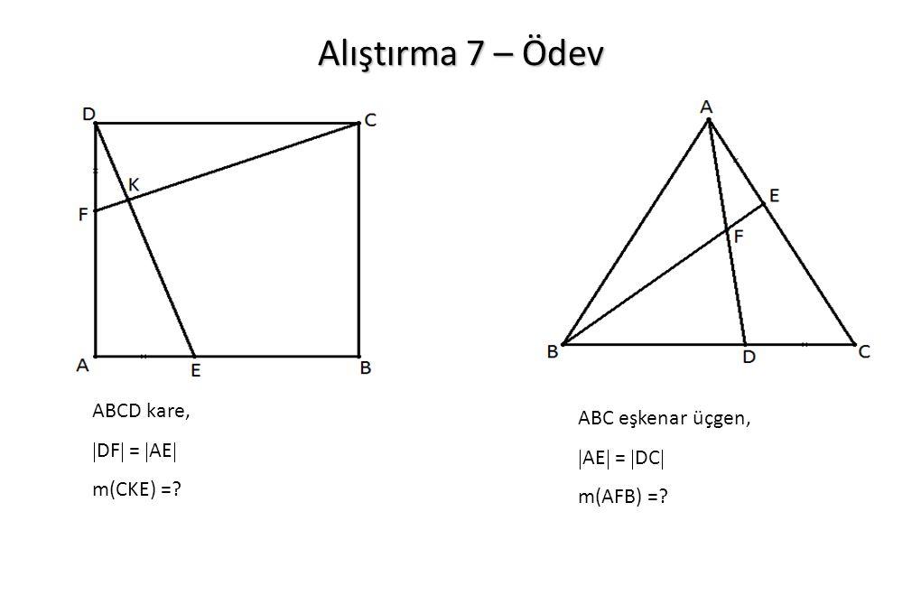 Alıştırma 7 – Ödev ABCD kare,  DF  =  AE  m(CKE) =? ABC eşkenar üçgen,  AE  =  DC  m(AFB) =?