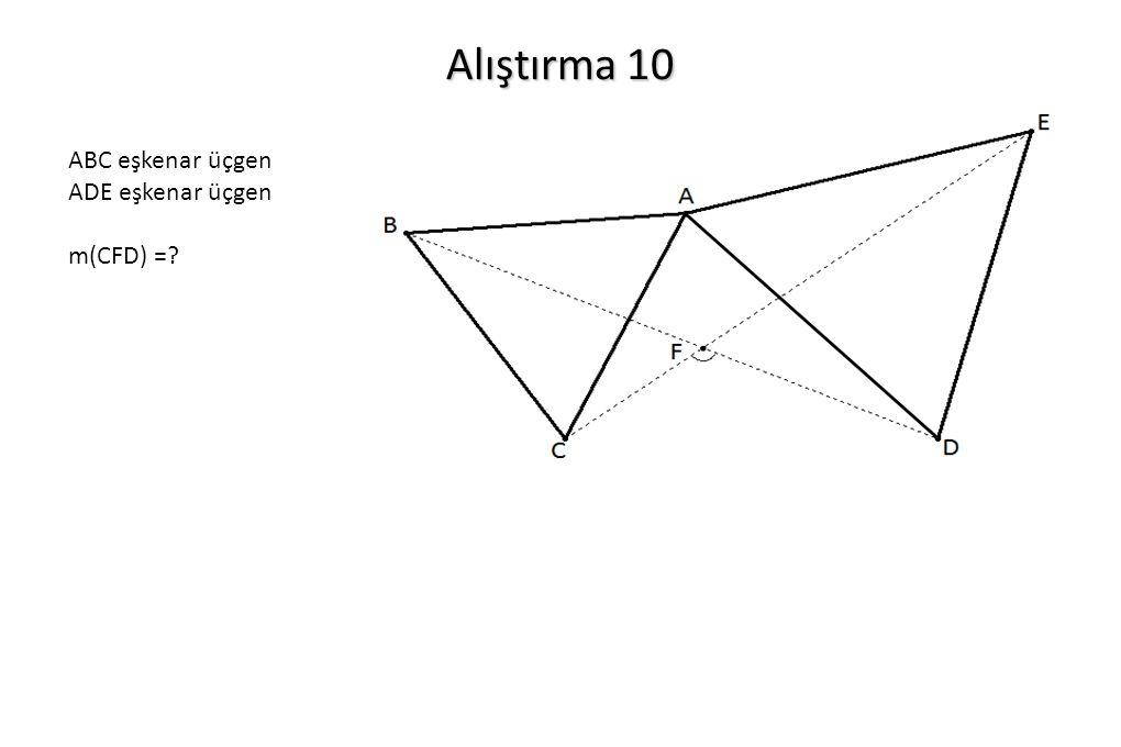 Alıştırma 10 ABC eşkenar üçgen ADE eşkenar üçgen m(CFD) =?