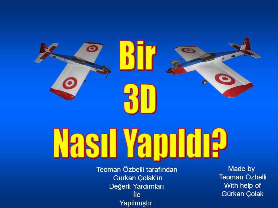 Made by Teoman Özbelli With help of Gürkan Çolak Teoman Özbelli tarafından Gürkan Çolak'ın Değerli Yardımları İle Yapılmıştır.