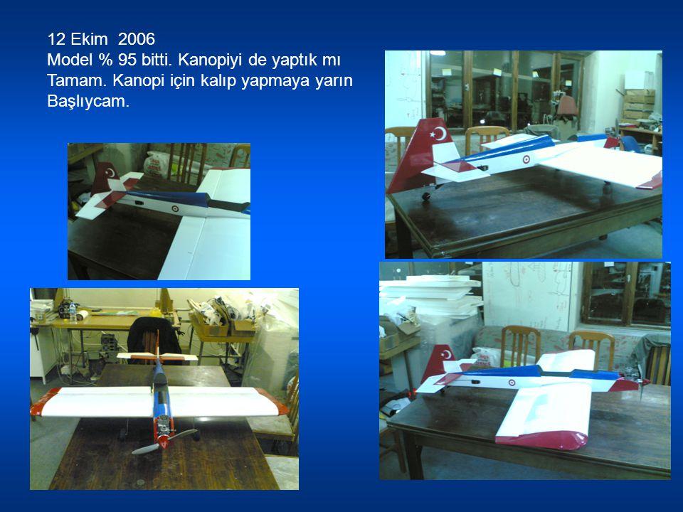 12 Ekim 2006 Model % 95 bitti. Kanopiyi de yaptık mı Tamam. Kanopi için kalıp yapmaya yarın Başlıycam.