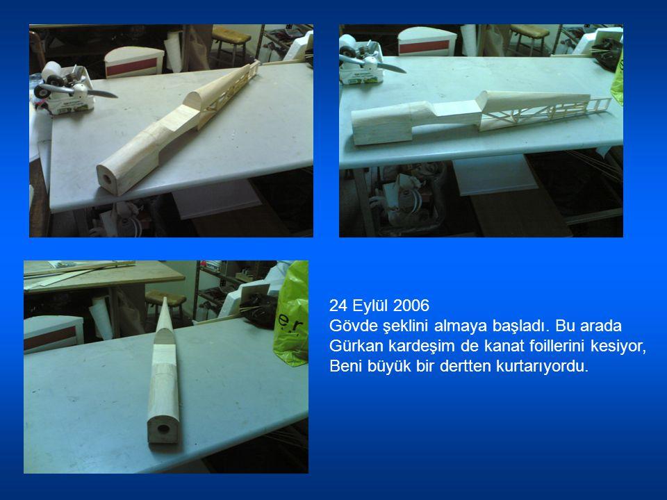 24 Eylül 2006 Gövde şeklini almaya başladı. Bu arada Gürkan kardeşim de kanat foillerini kesiyor, Beni büyük bir dertten kurtarıyordu.