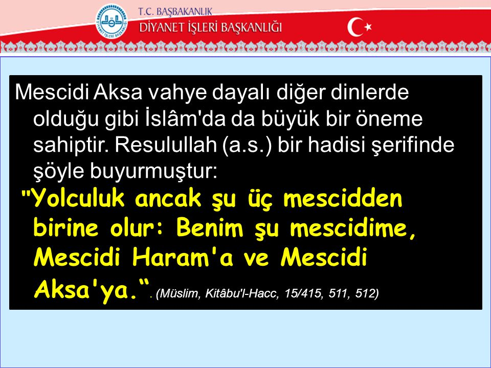 Mescidi Aksa vahye dayalı diğer dinlerde olduğu gibi İslâm'da da büyük bir öneme sahiptir. Resulullah (a.s.) bir hadisi şerifinde şöyle buyurmuştur: