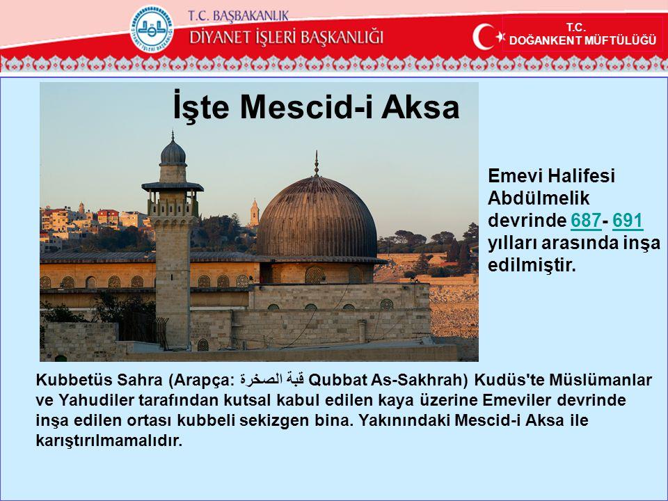 T.C. DOĞANKENT MÜFTÜLÜĞÜ İşte Mescid-i Aksa Kubbetüs Sahra (Arapça: قبة الصخرة Qubbat As-Sakhrah) Kudüs'te Müslümanlar ve Yahudiler tarafından kutsal