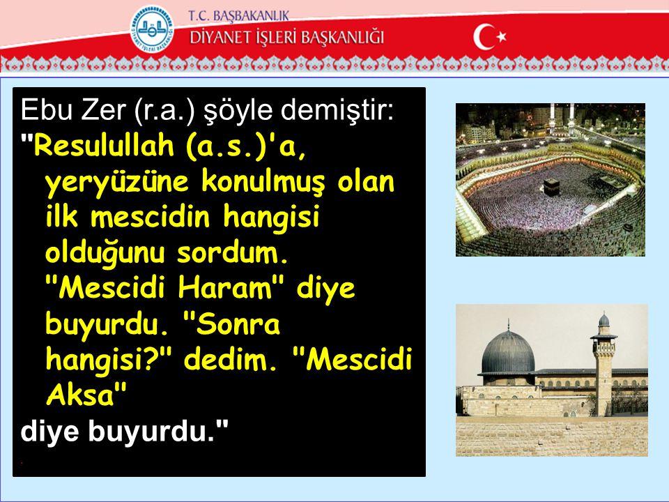 Ebu Zer (r.a.) şöyle demiştir: Resulullah (a.s.) a, yeryüzüne konulmuş olan ilk mescidin hangisi olduğunu sordum.