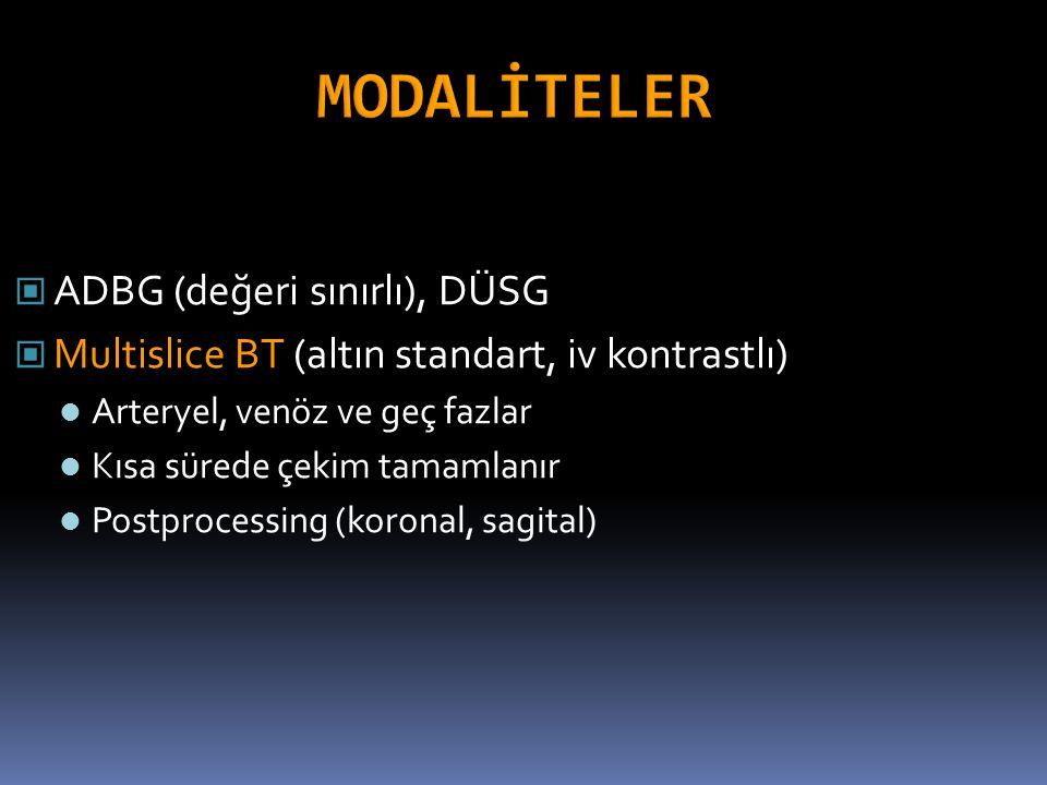 ADBG (değeri sınırlı), DÜSG Multislice BT (altın standart, iv kontrastlı) Arteryel, venöz ve geç fazlar Kısa sürede çekim tamamlanır Postprocessing (k
