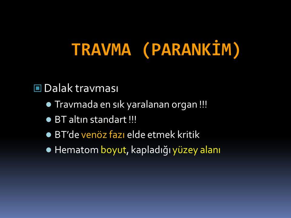 Dalak travması Travmada en sık yaralanan organ !!! BT altın standart !!! BT'de venöz fazı elde etmek kritik Hematom boyut, kapladığı yüzey alanı
