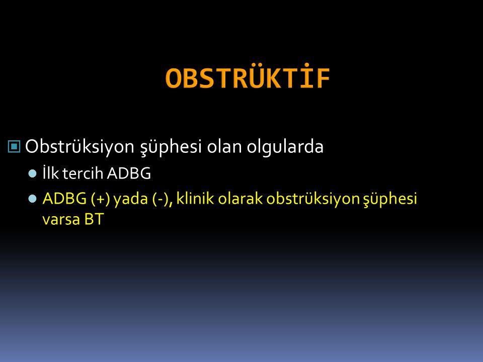 Obstrüksiyon şüphesi olan olgularda İlk tercih ADBG ADBG (+) yada (-), klinik olarak obstrüksiyon şüphesi varsa BT
